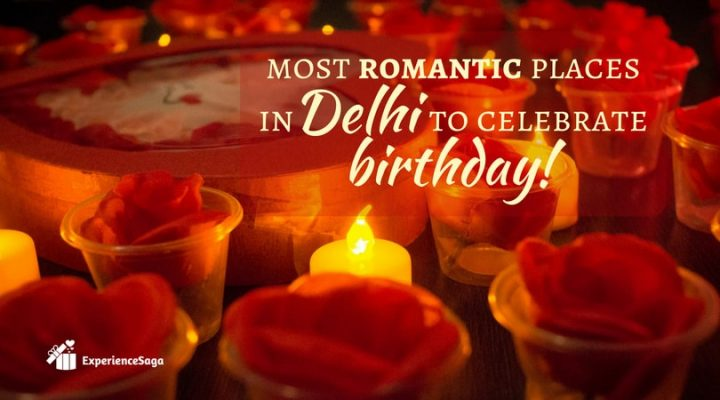 most romantic places in delhi to celebrate birthday